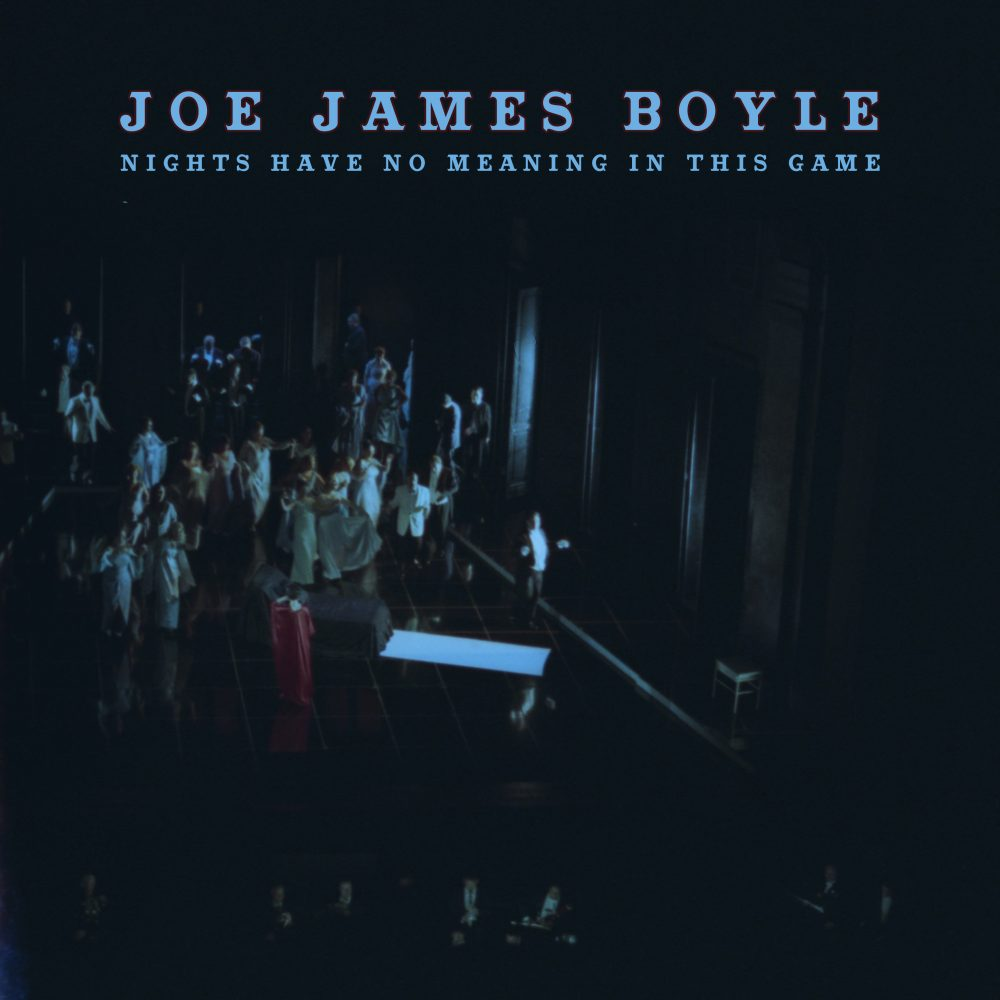 "ALBUM RELEASE: JOE JAMES BOYLE ""NIGHTS HAVE NO MEANING IN THIS GAME"" ON 14/06"
